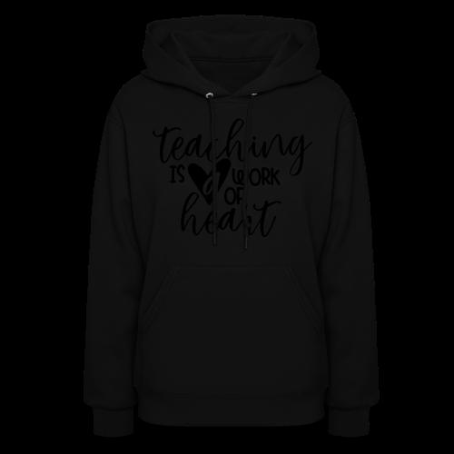 Teaching Is A Work Of Heart - Women's Hoodie