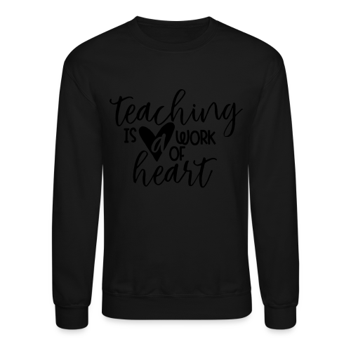 Teaching Is A Work Of Heart - Crewneck Sweatshirt