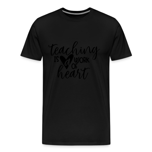 Teaching Is A Work Of Heart - Men's Premium T-Shirt