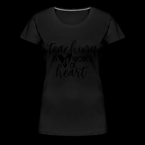 Teaching Is A Work Of Heart - Women's Premium T-Shirt