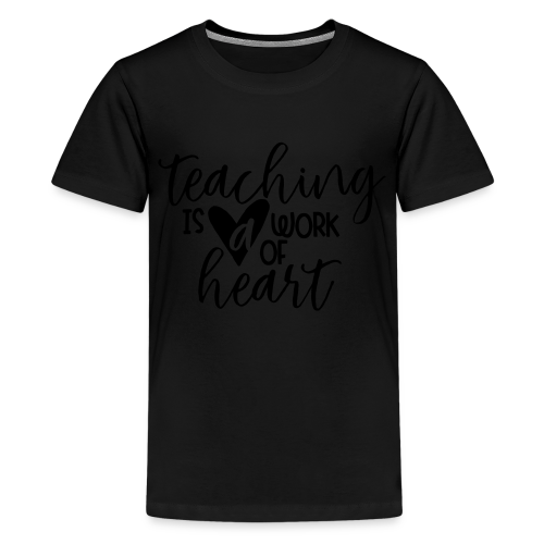 Teaching Is A Work Of Heart - Kids' Premium T-Shirt