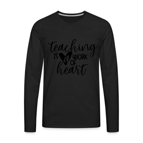 Teaching Is A Work Of Heart - Men's Premium Long Sleeve T-Shirt