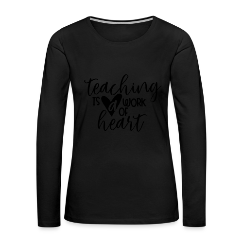 Teaching Is A Work Of Heart - Women's Premium Long Sleeve T-Shirt