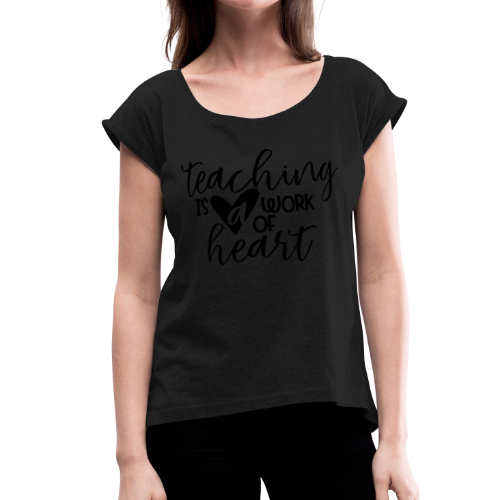 Teaching Is A Work Of Heart - Women's Roll Cuff T-Shirt