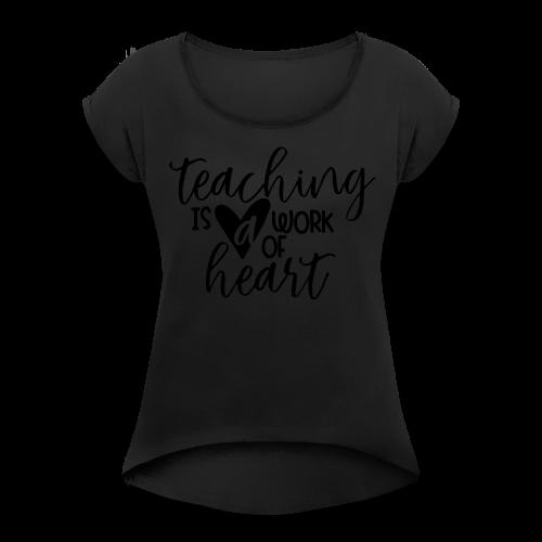 Teaching Is A Work Of Heart - Women's Roll Cuff T-Shirt