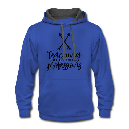 Teaching Creates All Other Professions - Contrast Hoodie