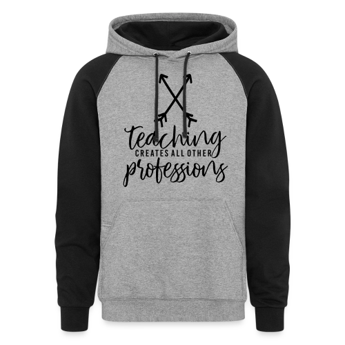 Teaching Creates All Other Professions - Colorblock Hoodie