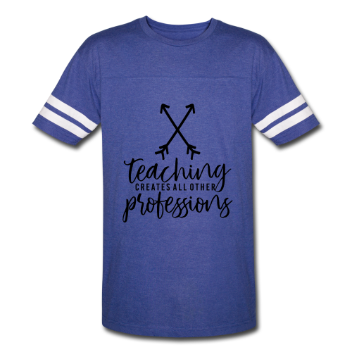 Teaching Creates All Other Professions - Vintage Sport T-Shirt