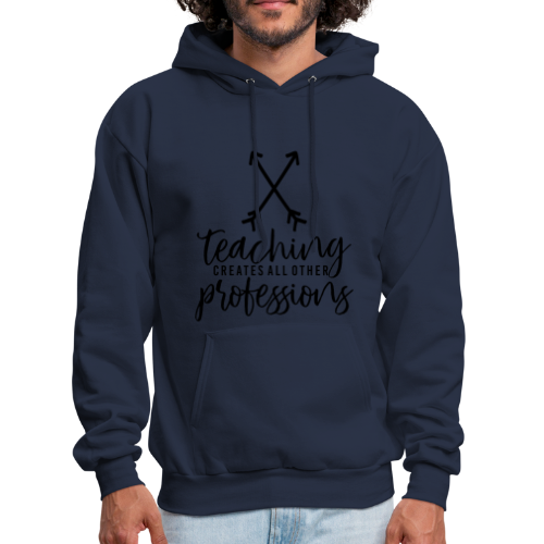 Teaching Creates All Other Professions - Men's Hoodie