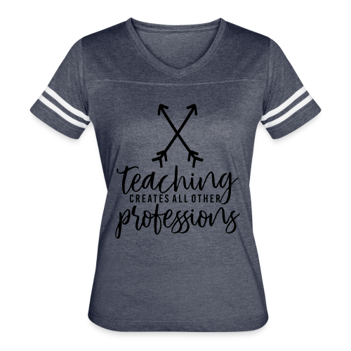 Teaching Creates All Other Professions - Women's Vintage Sport T-Shirt