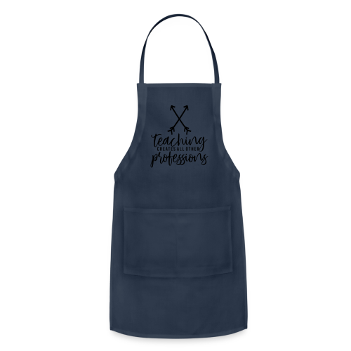Teaching Creates All Other Professions - Adjustable Apron