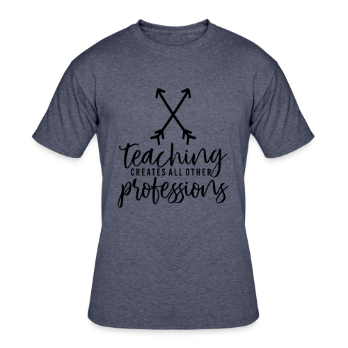 Teaching Creates All Other Professions - Men's 50/50 T-Shirt