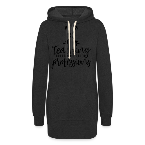 Teaching Creates All Other Professions - Women's Hoodie Dress
