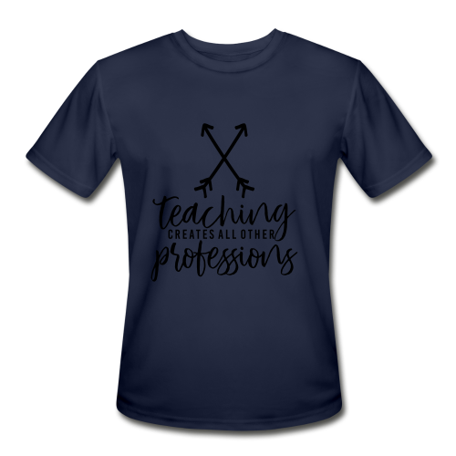 Teaching Creates All Other Professions - Men's Moisture Wicking Performance T-Shirt