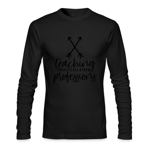 Teaching Creates All Other Professions - Men's Long Sleeve T-Shirt by Next Level