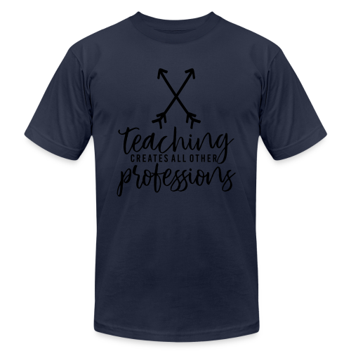 Teaching Creates All Other Professions - Men's Fine Jersey T-Shirt
