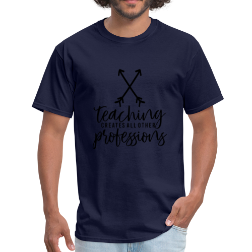 Teaching Creates All Other Professions - Men's T-Shirt