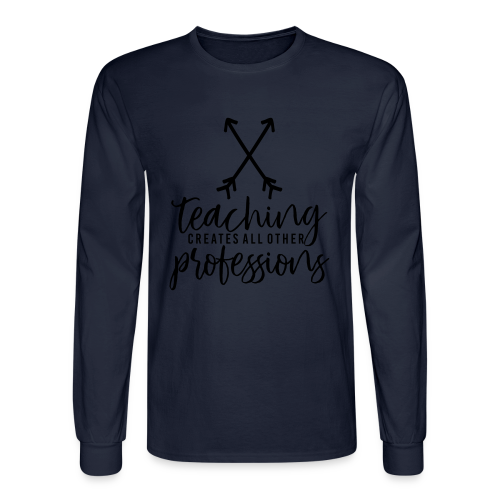 Teaching Creates All Other Professions - Men's Long Sleeve T-Shirt