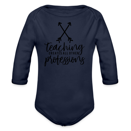 Teaching Creates All Other Professions - Organic Long Sleeve Baby Bodysuit
