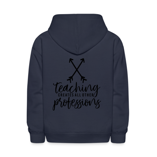 Teaching Creates All Other Professions - Kids' Hoodie