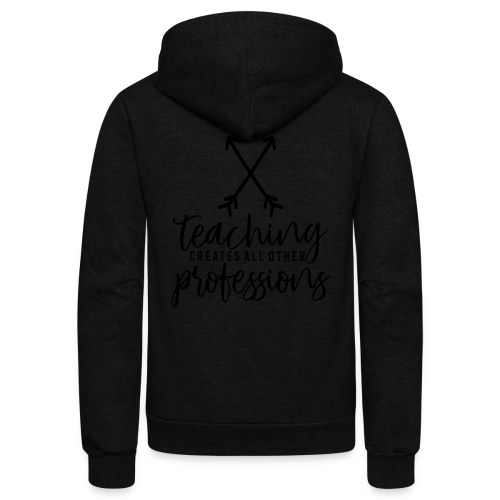 Teaching Creates All Other Professions - Unisex Fleece Zip Hoodie