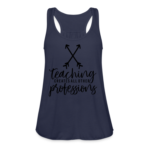 Teaching Creates All Other Professions - Women's Flowy Tank Top by Bella