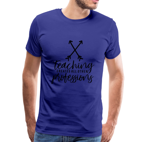 Teaching Creates All Other Professions - Men's Premium T-Shirt
