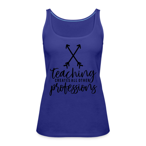 Teaching Creates All Other Professions - Women's Premium Tank Top