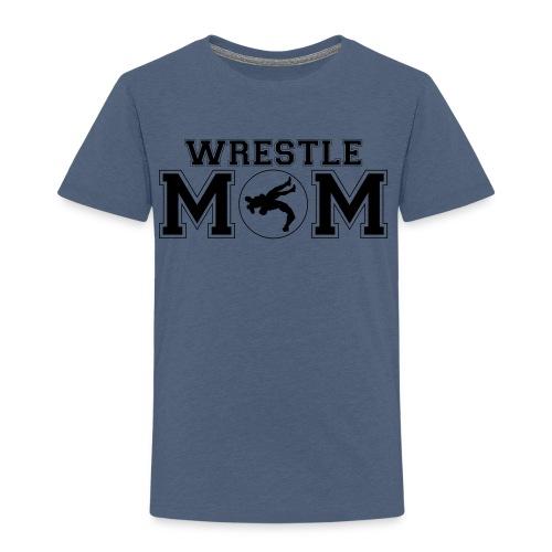 Wrestle Mom wrestling shirt - Toddler Premium T-Shirt