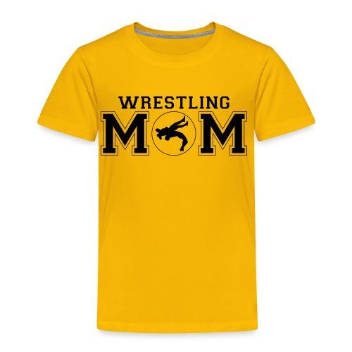 Wrestling Mom wrestler shirt - Toddler Premium T-Shirt