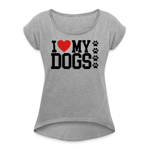 I Love my Dog shirt - Women's Roll Cuff T-Shirt