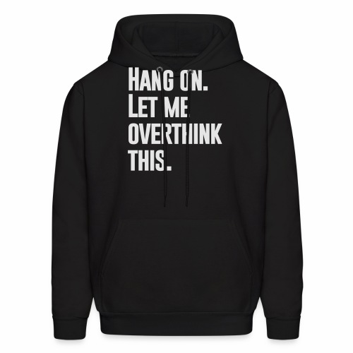 LET ME OVERTHINK THIS - Men's Hoodie