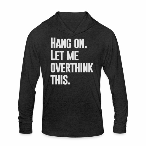 LET ME OVERTHINK THIS - Unisex Tri-Blend Hoodie Shirt