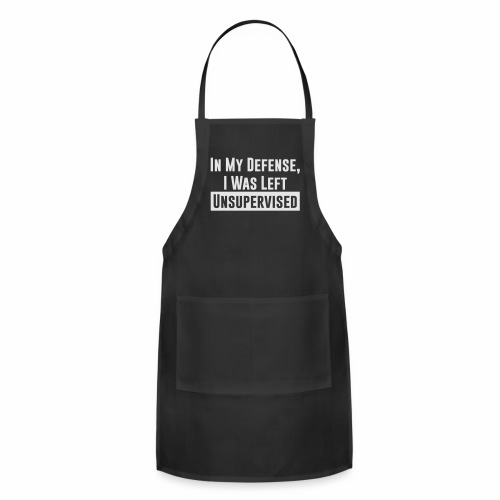 IN MY DEFENSE, I WAS LEFT UNSUPERVISED - Adjustable Apron