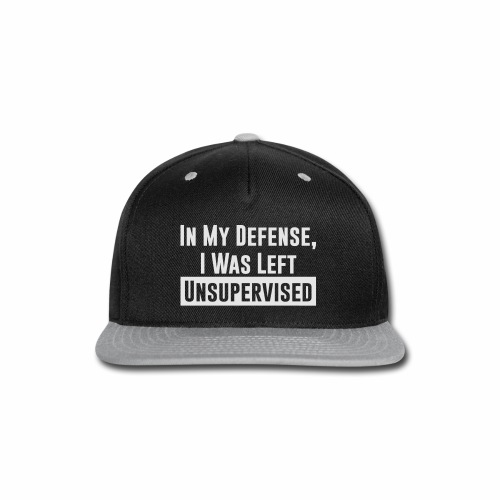IN MY DEFENSE, I WAS LEFT UNSUPERVISED - Snap-back Baseball Cap