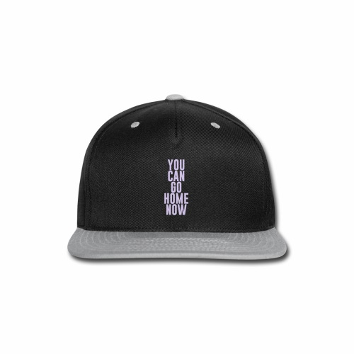 YOU CAN GO HOME NOW - Snap-back Baseball Cap