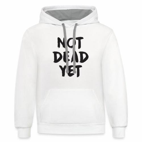 NOT DEAD YET - Contrast Hoodie