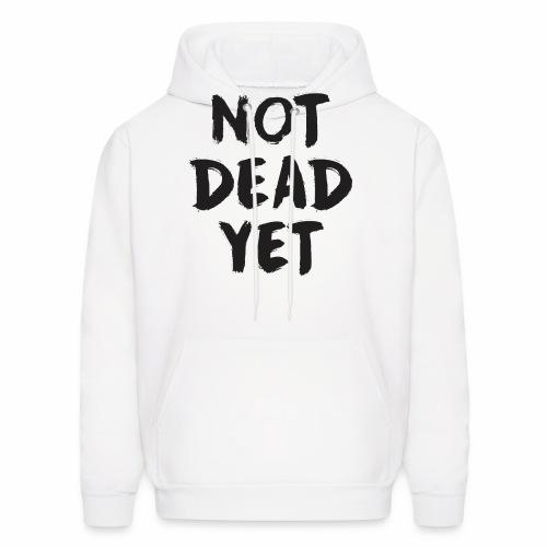 NOT DEAD YET - Men's Hoodie