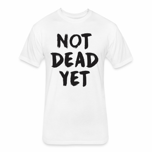 NOT DEAD YET - Fitted Cotton/Poly T-Shirt by Next Level