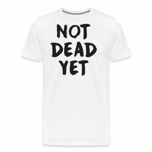 NOT DEAD YET - Men's Premium T-Shirt