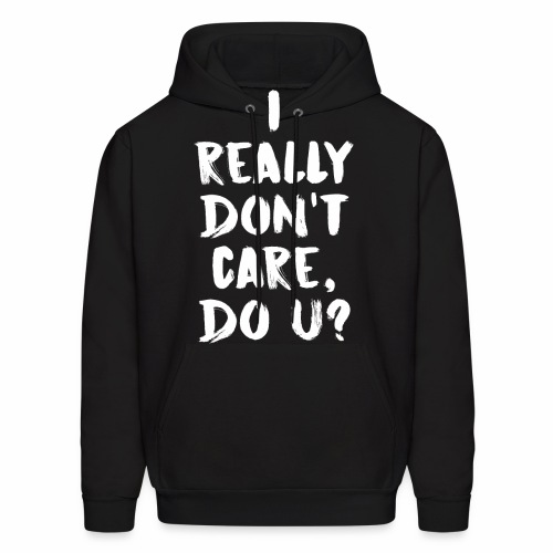 I REALLY DON'T CARE - Men's Hoodie