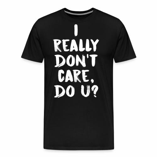 I REALLY DON'T CARE - Men's Premium T-Shirt