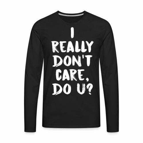 I REALLY DON'T CARE - Men's Premium Long Sleeve T-Shirt