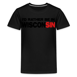 I'd Rather Be In Wisconsin - Kids' Premium T-Shirt