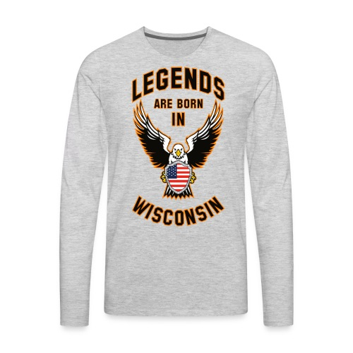 Legends are born in Wisconsin - Men's Premium Long Sleeve T-Shirt