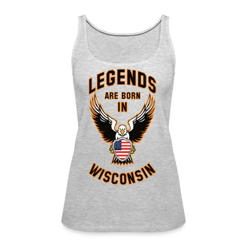 Legends are born in Wisconsin - Women's Premium Tank Top