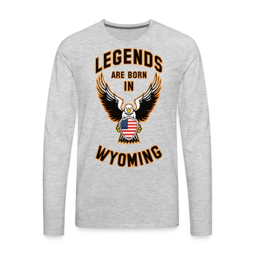 Legends are born in Wyoming - Men's Premium Long Sleeve T-Shirt