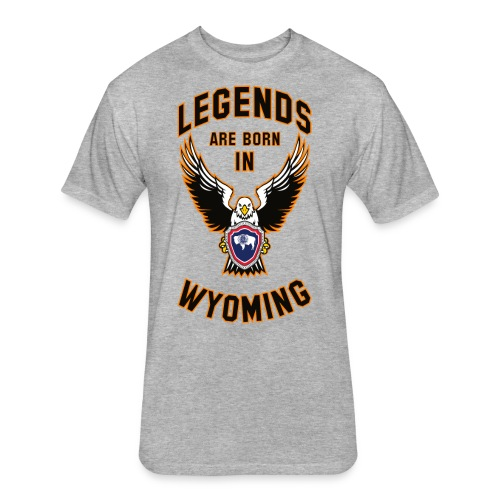 Legends are born in Wyoming - Fitted Cotton/Poly T-Shirt by Next Level