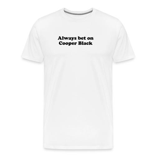 Always bet on Cooper Black - Men's Premium T-Shirt