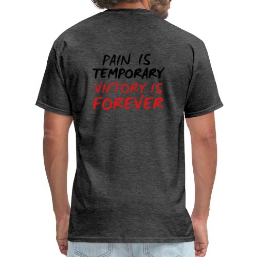 PAIN IS TEMPORARY VICTORY IS FOREVER 6 - Men's T-Shirt